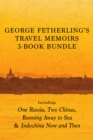 George Fetherling's Travel Memoirs 3-Book Bundle : One Russia, Two Chinas / Running Away to Sea / Indochina Now and Then - eBook