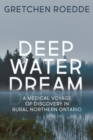 Deep Water Dream : A Medical Voyage of Discovery in Rural Northern Ontario - eBook
