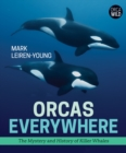 Orcas Everywhere : The History and Mystery of Killer Whales - eBook