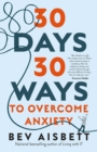 30 Days 30 Ways to Overcome Anxiety : from the bestselling anxiety expert - eBook