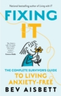 Fixing It : The Complete Survivor's Guide To Anxiety-Free Living - eBook
