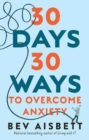 30 Days 30 Ways to Overcome Anxiety : from the bestselling anxiety expert - Book