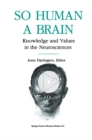 So Human a Brain : Knowledge and Values in the Neurosciences - eBook