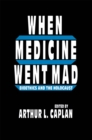 When Medicine Went Mad : Bioethics and the Holocaust - eBook