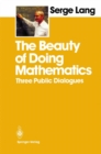 The Beauty of Doing Mathematics : Three Public Dialogues - eBook