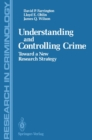 Understanding and Controlling Crime : Toward a New Research Strategy - eBook