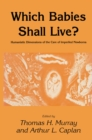 Which Babies Shall Live? : Humanistic Dimensions of the Care of Imperiled Newborns - eBook