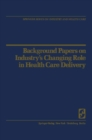 Background Papers on Industry's Changing Role in Health Care Delivery - eBook