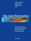Hip Joint Restoration : Worldwide Advances in Arthroscopy, Arthroplasty, Osteotomy and Joint Preservation Surgery - eBook