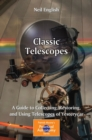 Classic Telescopes : A Guide to Collecting, Restoring, and Using Telescopes of Yesteryear - eBook