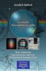 Scientific Astrophotography : How Amateurs Can Generate and Use Professional Imaging Data - eBook