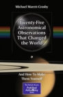 Twenty-Five Astronomical Observations That Changed the World : And How To Make Them Yourself - eBook
