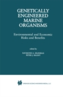 Genetically Engineered Marine Organisms : Environmental and Economic Risks and Benefits - eBook