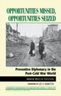 Opportunities Missed, Opportunities Seized : Preventive Diplomacy in the PostDCold War World - eBook