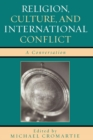 Religion, Culture, and International Conflict : A Conversation - eBook