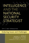 Intelligence and the National Security Strategist : Enduring Issues and Challenges - eBook