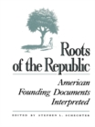 Roots of the Republic : American Founding Documents Interpreted - eBook