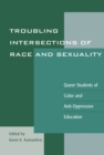 Troubling Intersections of Race and Sexuality : Queer Students of Color and Anti-Oppressive Education - eBook