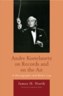 Andre Kostelanetz on Records and on the Air : A Discography and Radio Log - eBook