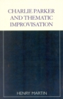 Charlie Parker and Thematic Improvisation - eBook