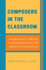 Composers in the Classroom : A Bio-Bibliography of Composers at Conservatories, Colleges, and Universities in the United States - eBook