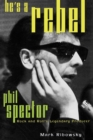 He's a Rebel : Phil Spector--Rock and Roll's Legendary Producer - eBook