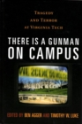 There is a Gunman on Campus : Tragedy and Terror at Virginia Tech - eBook