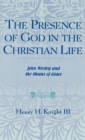 The Presence of God in the Christian Life : John Wesley and the Means of Grace - eBook