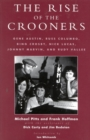 The Rise of the Crooners : Gene Austin, Russ Columbo, Bing Crosby, Nick Lucas, Johnny Marvin and Rudy Vallee - eBook