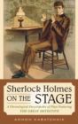 Sherlock Holmes on the Stage : A Chronological Encyclopedia of Plays Featuring the Great Detective - eBook