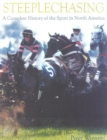 Steeplechasing : A Complete History of the Sport in North America - eBook