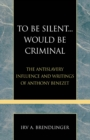 To Be Silent... Would be Criminal : The Antislavery Influence and Writings of Anthony Benezet - eBook