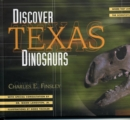 Discover Texas Dinosaurs : Where They Lived, How They Lived, and the Scientists Who Study Them - eBook