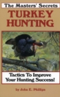 The Masters' Secrets Turkey Hunting : Tactics to Improve Your Hunting Success Book 1 - eBook