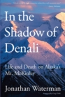 In the Shadow of Denali : Life And Death On Alaska's Mt. Mckinley - eBook
