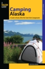 Camping Alaska : A Guide To Nearly 300 Of The State's Best Campgrounds - eBook