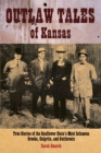 Outlaw Tales of Kansas : True Stories Of The Sunflower State's Most Infamous Crooks, Culprits, And Cutthroats - eBook