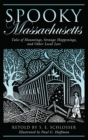 Spooky Massachusetts : Tales Of Hauntings, Strange Happenings, And Other Local Lore - eBook