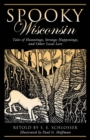 Spooky Wisconsin : Tales of Hauntings, Strange Happenings, and Other Local Lore - eBook
