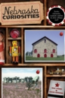 Nebraska Curiosities : Quirky Characters, Roadside Oddities & Other Offbeat Stuff - eBook