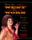 How the West Was Worn : Bustles And Buckskins On The Wild Frontier - eBook
