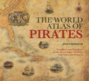 World Atlas of Pirates : Treasures And Treachery On The Seven Seas--In Maps, Tall Tales, And Pictures - eBook