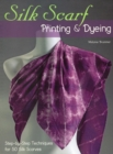 Silk Scarf Printing & Dyeing : Step-by-Step Techniques for 50 Silk Scarves - eBook