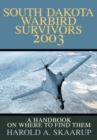 South Dakota Warbird Survivors 2003 : A Handbook on Where to Find Them - eBook