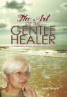 The Art of the Gentle Healer : A Simple Story of Love, Devotion and Courage - eBook