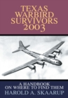 Texas Warbird Survivors 2003 : A Handbook on Where to Find Them - eBook