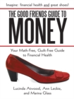 The Good Friends Guide to Money : Your Math-Free, Guilt-Free Guide to Financial Health - eBook