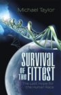 Survival of the Fittest : The Last Hope for the Human Race - eBook