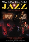 What Is This Thing Called Jazz? : Insights and Opinions from the Players - eBook