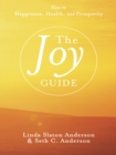 The Joy Guide : Keys to Happiness, Health, and Prosperity - eBook
